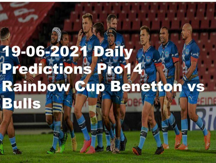 19-06-2021 Daily Predictions Pro14 Rainbow Cup Benetton vs Bulls