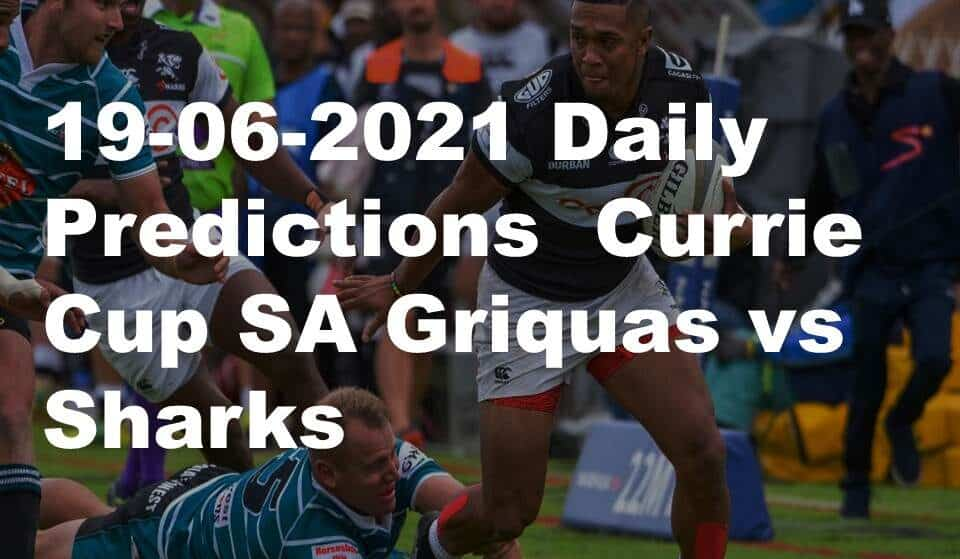 19-06-2021 Daily Predictions  Currie Cup SA Griquas vs Sharks