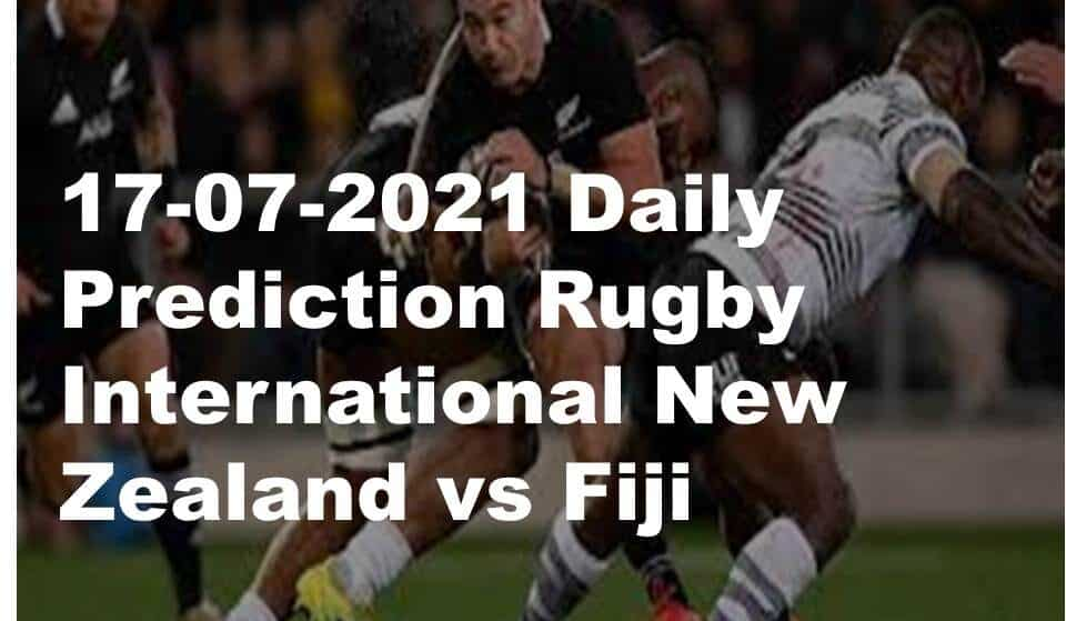 17-07-2021 Daily Prediction Rugby International New Zealand vs Fiji
