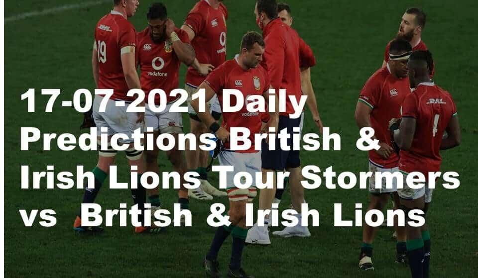 17-07-2021 Daily Predictions British & Irish Lions Tour Stormers vs  British & Irish Lions