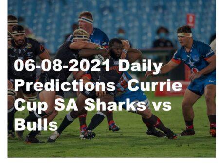 06-08-2021 Daily Predictions  Currie Cup SA Sharks vs Bulls